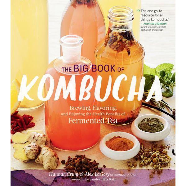 The Big Book of Kombucha - Hannah Crum, Alex LaGory, Sandor Ellix Katz (Foreword by) | Karta-nauczyciela.org