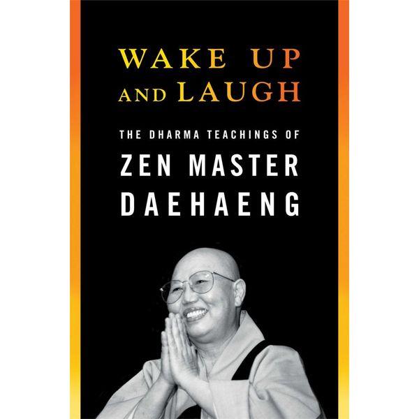 Wake Up and Laugh - Zen Master Daehaeng, Chong Go Sunim (Foreword by)   Karta-nauczyciela.org