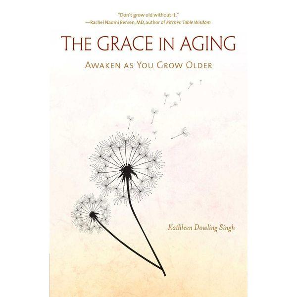 The Grace in Aging - Kathleen Dowling Singh   Karta-nauczyciela.org