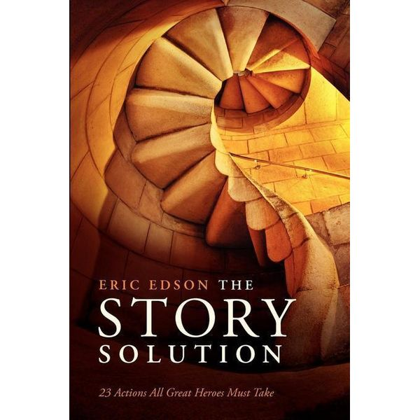Story Solution: 23 Actions All Great Heroes Must Take - Eric Edson | 2020-eala-conference.org