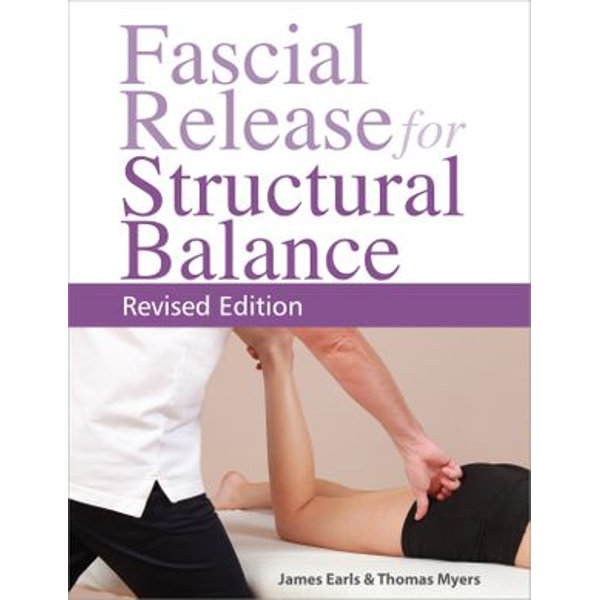 Fascial Release for Structural Balance, Revised Edition - Thomas Myers, James Earls | 2020-eala-conference.org