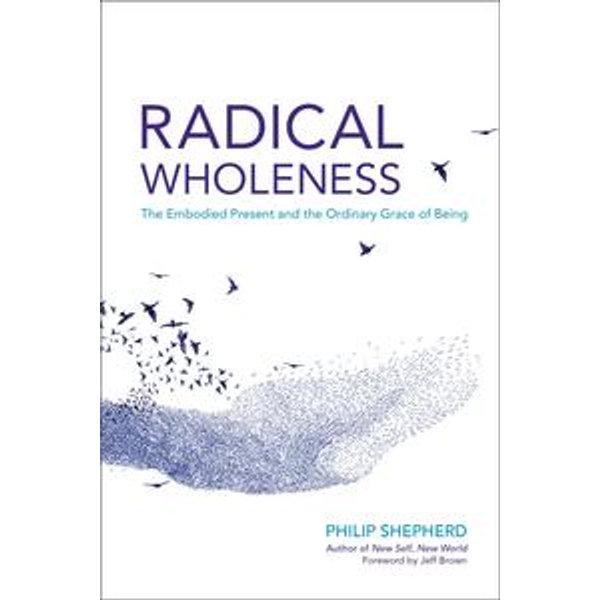Radical Wholeness - Philip Shepherd, Jeff Brown (Foreword by)   Karta-nauczyciela.org
