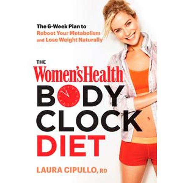 The Women's Health Body Clock Diet - Laura Cipullo, Editors of Women's Health Maga | Karta-nauczyciela.org