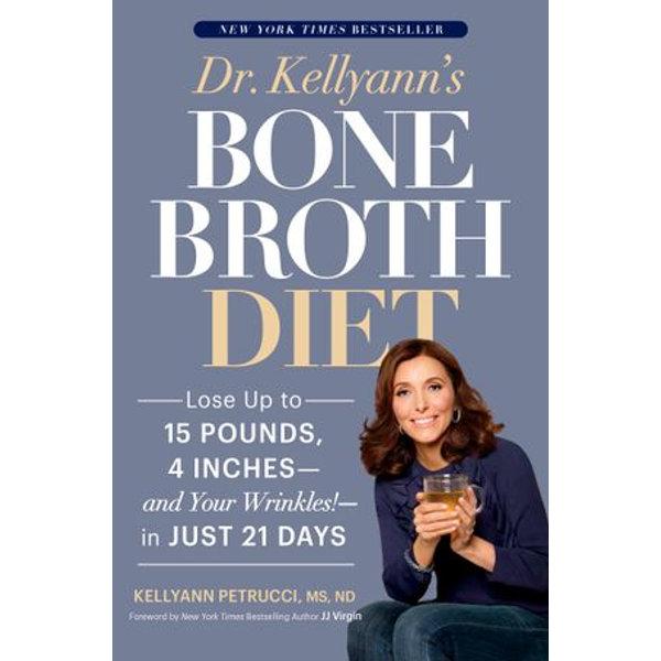 Dr. Kellyann's Bone Broth Diet - Kellyann Petrucci, JJ Virgin (Foreword by) | Karta-nauczyciela.org