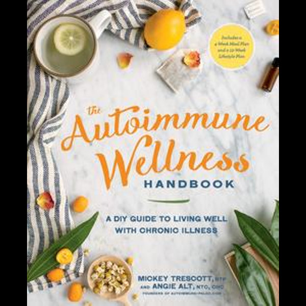 The Autoimmune Wellness Handbook - Mickey Trescott, Angie Alt | Karta-nauczyciela.org