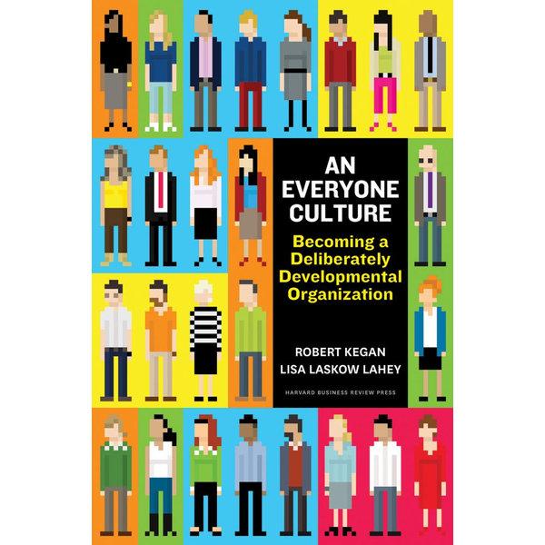 An Everyone Culture - Robert Kegan, Lisa Laskow Lahey, Matthew L Miller, Andy Fleming, Deborah Helsing | 2020-eala-conference.org