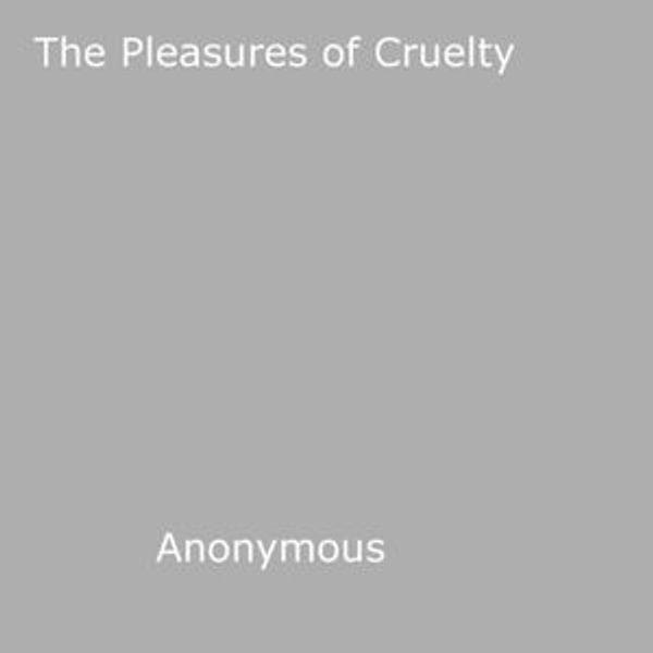 The Pleasures of Cruelty - Anon Anonymous | Karta-nauczyciela.org