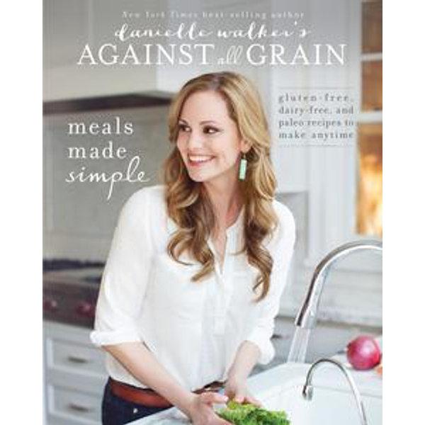 Danielle Walker's Against All Grain: Meals Made Simple - Danielle Walker | Karta-nauczyciela.org