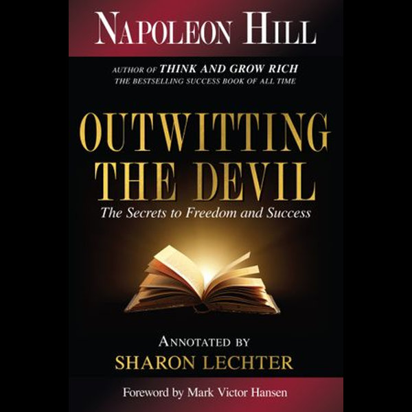 Outwitting the Devil - Napoleon Hill, Sharon L. Lechter CPA (Editor), Mark Victor Hansen (Foreword by) | Karta-nauczyciela.org