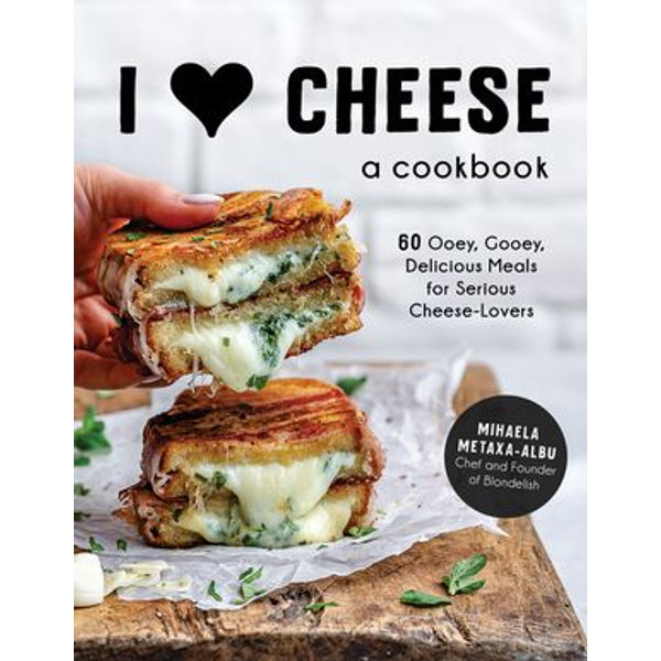 I Heart Cheese: A Cookbook - Mihaela Metaxa-Albu | Karta-nauczyciela.org
