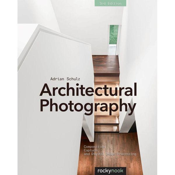 Architectural Photography, 3rd Edition - Adrian Schulz   Karta-nauczyciela.org