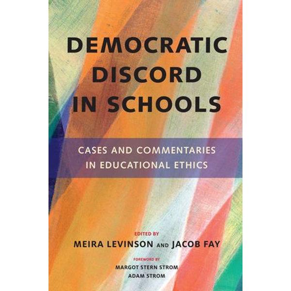 Democratic Discord in Schools - Meira Levinson (Editor), Jacob Fay (Editor), Margot Stern Strom (Foreword by), Adam Strom (Foreword by) | Karta-nauczyciela.org