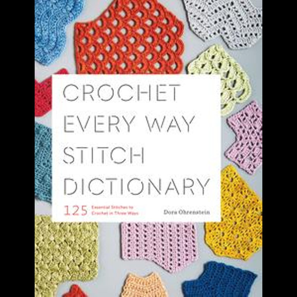 Crochet Every Way Stitch Dictionary - Dora Ohrenstein   Karta-nauczyciela.org