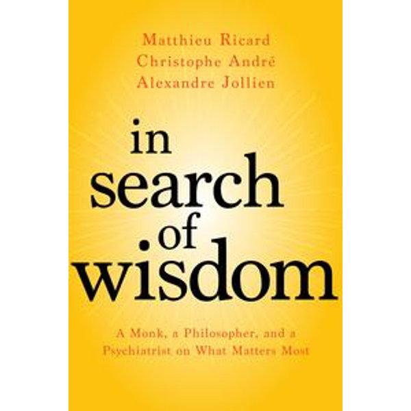 In Search of Wisdom - Matthieu Ricard, Christophe André, Alexandre Jollien, Sherab Chödzin Kohn (Translator)   Karta-nauczyciela.org