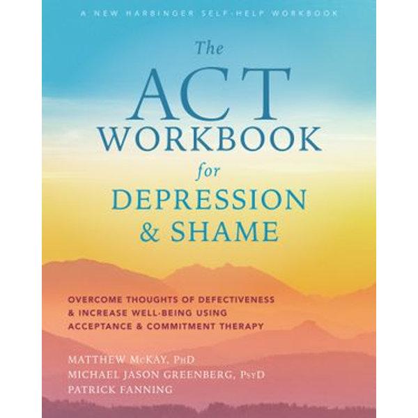 The ACT Workbook for Depression and Shame - Patrick Fanning   Karta-nauczyciela.org