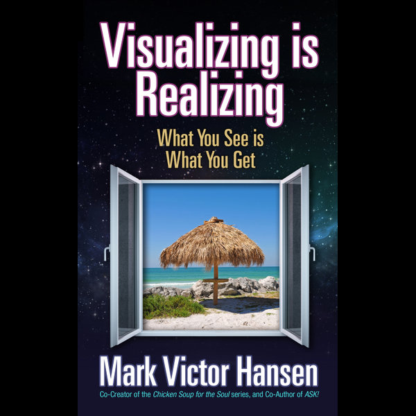 Visualizing is Realizing - Mark Victor Hansen | 2020-eala-conference.org