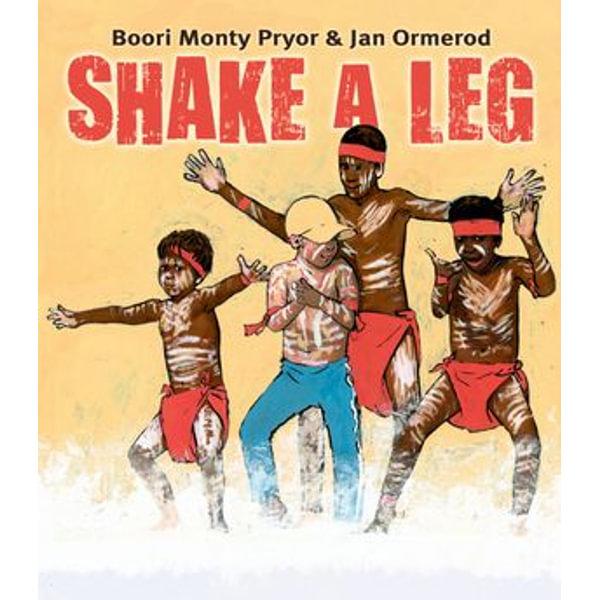 Shake A Leg - Boori Monty Pryor, Jan Ormerod | 2020-eala-conference.org