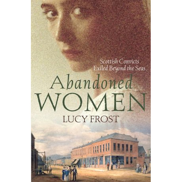 Abandoned Women: Scottish convicts exiled beyond the seas - Lucy Frost | Karta-nauczyciela.org