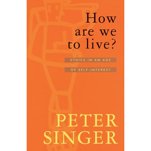 How Are We To Live? - Peter Singer | 2020-eala-conference.org