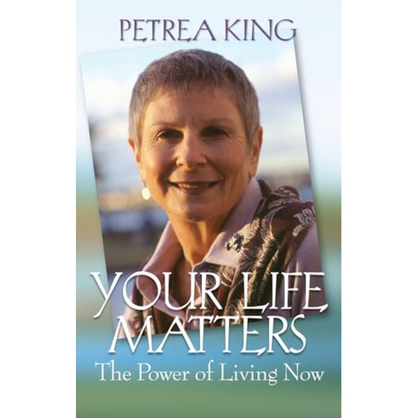 Your Life Matters - Petrea King | 2020-eala-conference.org