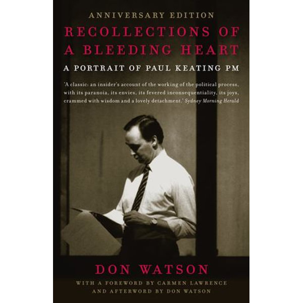 Recollections Of A Bleeding Heart 10th Anniversary Edition - Don Watson | 2020-eala-conference.org