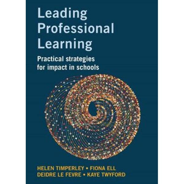 Leading Professional Learning - Helen Timperley, Fiona Ell, Deidre Le Fevre, Kaye Twyford   2020-eala-conference.org