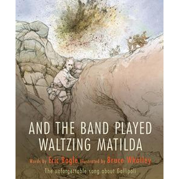And the Band Played Waltzing Matilda - Eric Bogle, Bruce Whatley | 2020-eala-conference.org