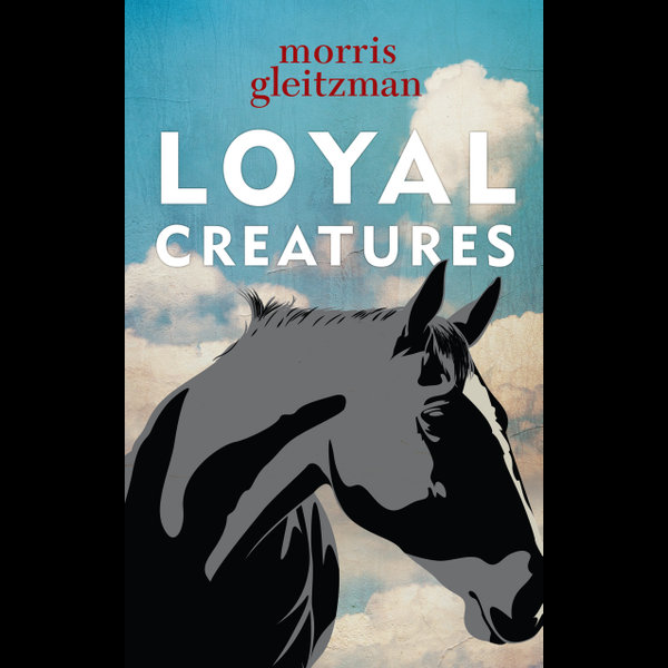Loyal Creatures - Morris Gleitzman | 2020-eala-conference.org