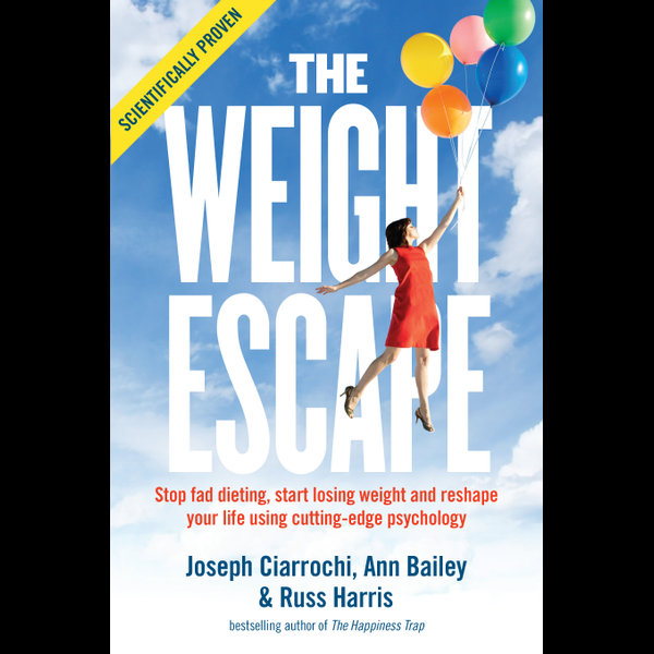 The Weight Escape - Ann Bailey, Joseph Ciarrochi, Russ Harris | 2020-eala-conference.org