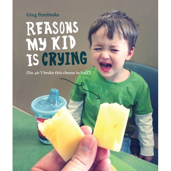 Reasons My Kid is Crying - Greg Pembroke | 2020-eala-conference.org
