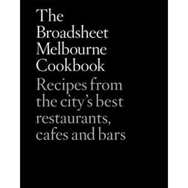 The Broadsheet Melbourne Cookbook - Broadsheet Media   Karta-nauczyciela.org