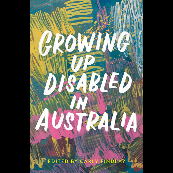Growing Up Disabled in Australia - Carly Findlay (Editor) | 2020-eala-conference.org