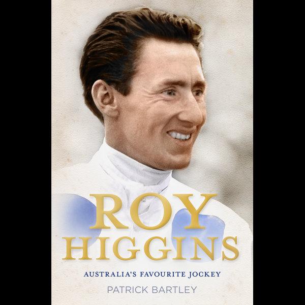 Roy Higgins: Australia's Favourite Jockey - Patrick Bartley   Karta-nauczyciela.org