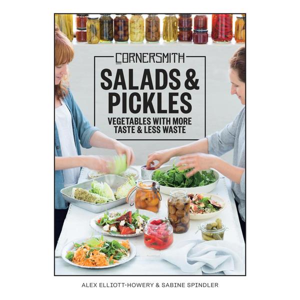Cornersmith: Salads and Pickles - Alex Elliott-Howery, Sabine Spindler | 2020-eala-conference.org