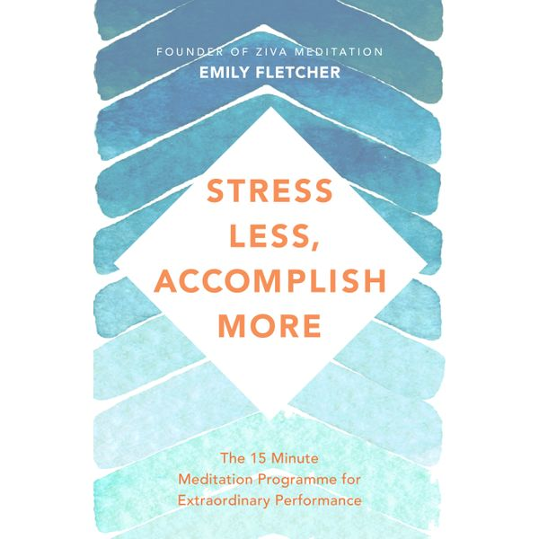 Stress Less, Accomplish More - Emily Fletcher   Karta-nauczyciela.org