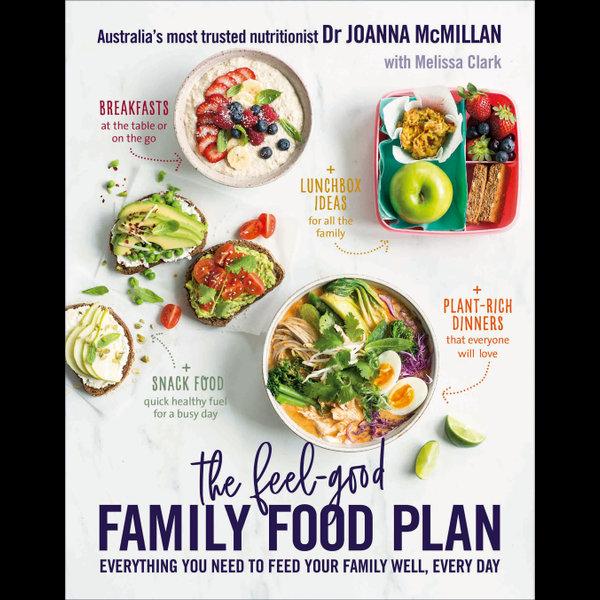 The Feel-Good Family Food Plan - Joanna McMillan, Melissa Clark | Karta-nauczyciela.org