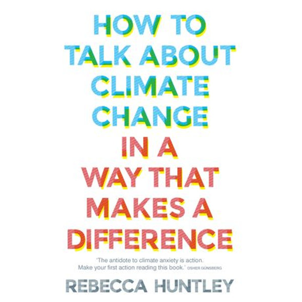 How to Talk About Climate Change in a Way That Makes a Difference - Rebecca Huntley   Karta-nauczyciela.org