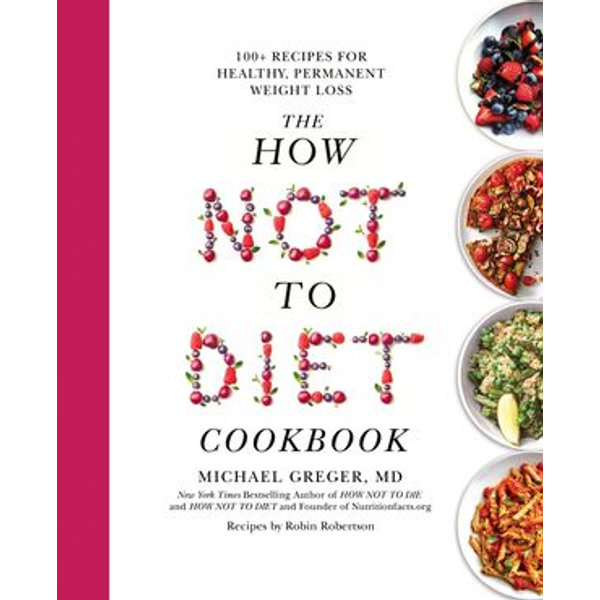 The How Not To Diet Cookbook - Michael Greger MD | 2020-eala-conference.org