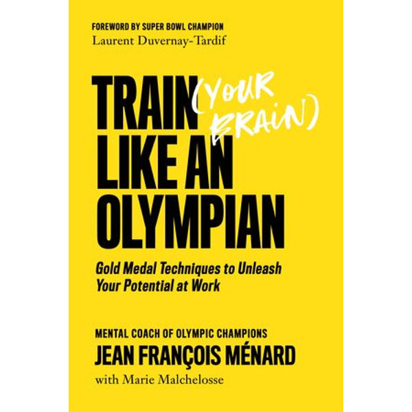Train (Your Brain) Like an Olympian - Marie Malchelosse, Jean François Ménard, Laurent Duvernay-Tardif (Foreword by)   2020-eala-conference.org