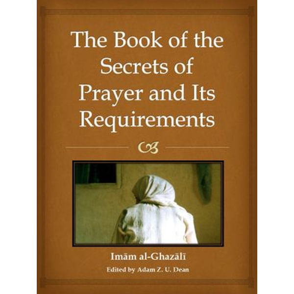 The Book of the Secrets of Prayer and its Requirements - Imam Al-Ghazali | 2020-eala-conference.org