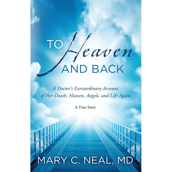 To Heaven and Back - Mary C Neal | 2020-eala-conference.org