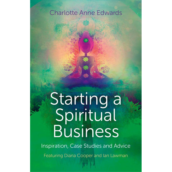 Starting a Spiritual Business - Inspiration, Case Studies and Advice - Charlotte Anne Edwards | 2020-eala-conference.org