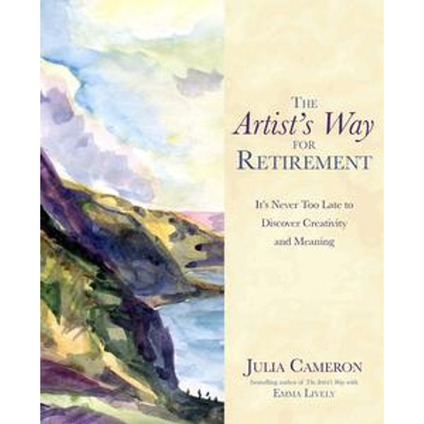 The Artist's Way for Retirement - Julia Cameron | 2020-eala-conference.org
