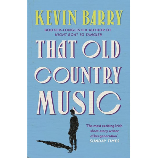 That Old Country Music - Kevin Barry | 2020-eala-conference.org