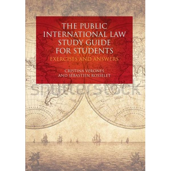 The Public International Law Study Guide for Students - Cristina Verones, Sébastien Rosselet | 2020-eala-conference.org
