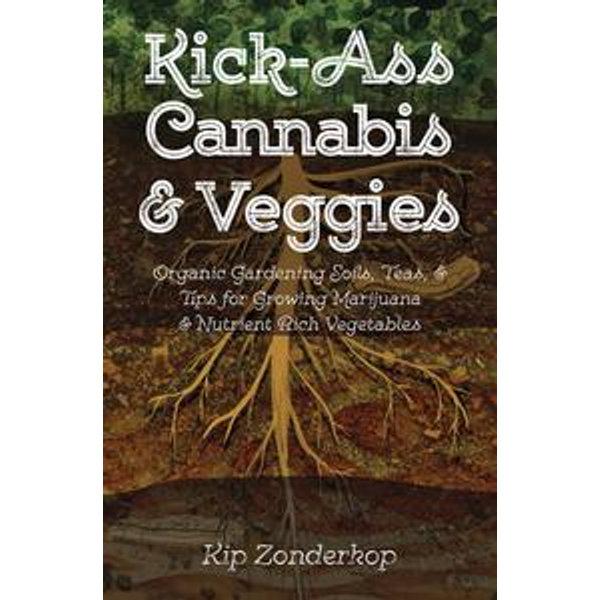 Kick-Ass Cannabis & Veggies - Kip Zonderkop, Richard Johnson (Editor)   2020-eala-conference.org