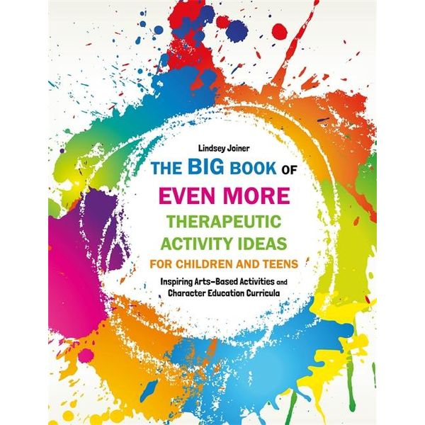 The Big Book of EVEN MORE Therapeutic Activity Ideas for Children and Teens - Lindsey Joiner   Karta-nauczyciela.org