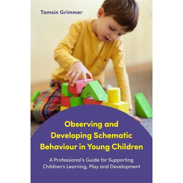 Observing and Developing Schematic Behaviour in Young Children - Tamsin Grimmer | 2020-eala-conference.org