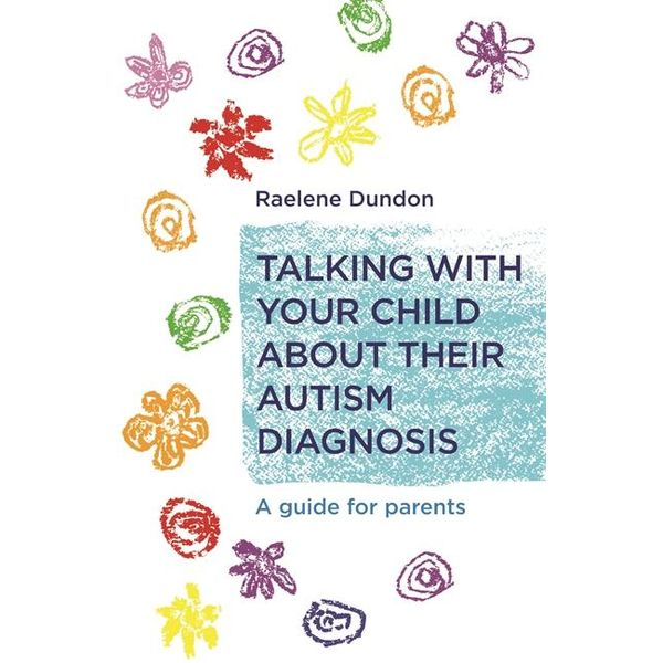 Talking with Your Child about Their Autism Diagnosis - Raelene Dundon | 2020-eala-conference.org