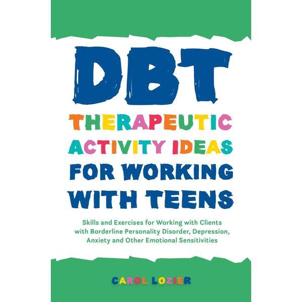 DBT Therapeutic Activity Ideas for Working with Teens - Carol Lozier   Karta-nauczyciela.org